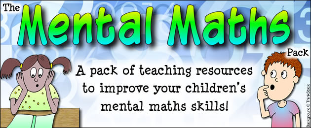 The Mental Maths Pack - A pack of teaching resources to improve your children's mental maths skills!