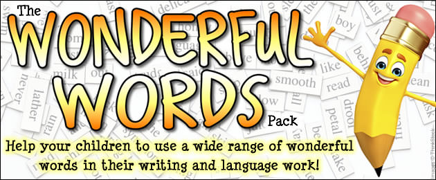 The Wonderful Words Pack - Help your children to use a wide range of wonderful words in their writing and language work!